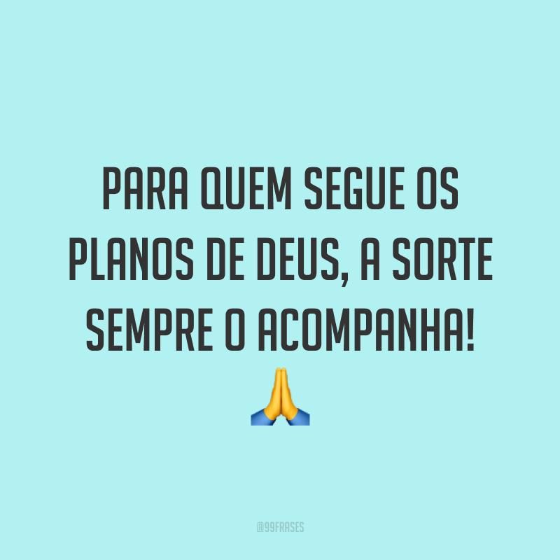 Para quem segue os planos de Deus, a sorte sempre o acompanha! 🙏