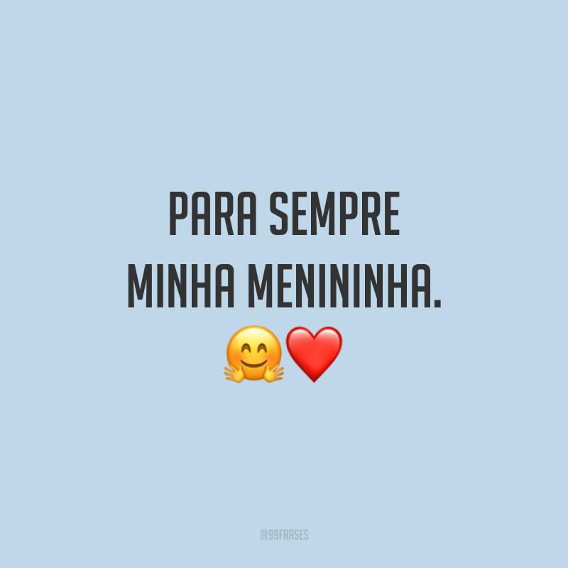 Para sempre minha menininha. ?❤