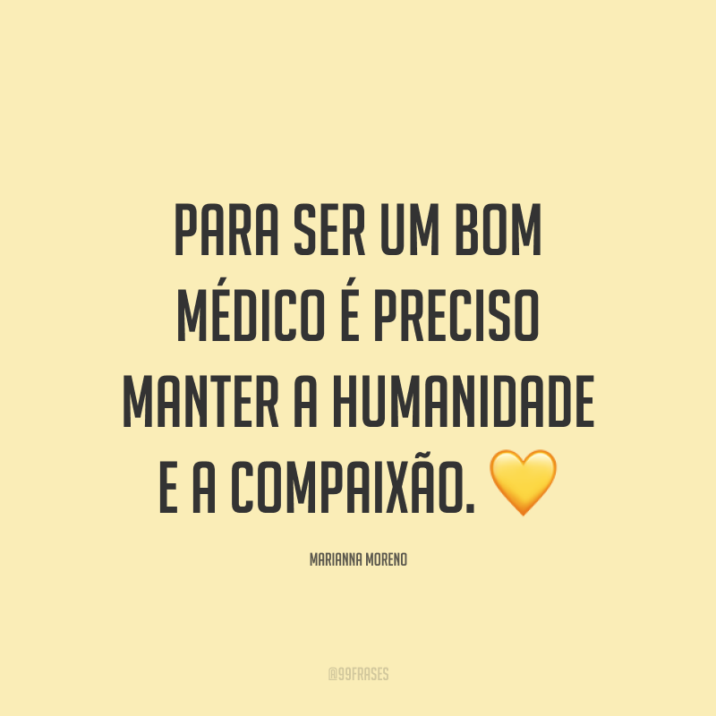 Para ser um bom médico é preciso manter a humanidade e a compaixão. 💛