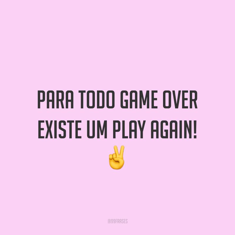 Para todo GAME OVER existe um PLAY AGAIN! ✌