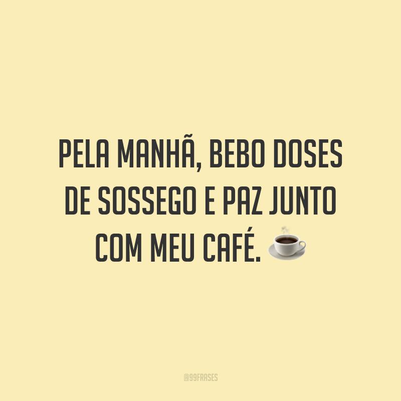 Pela manhã, bebo doses de sossego e paz junto com meu café. ☕️