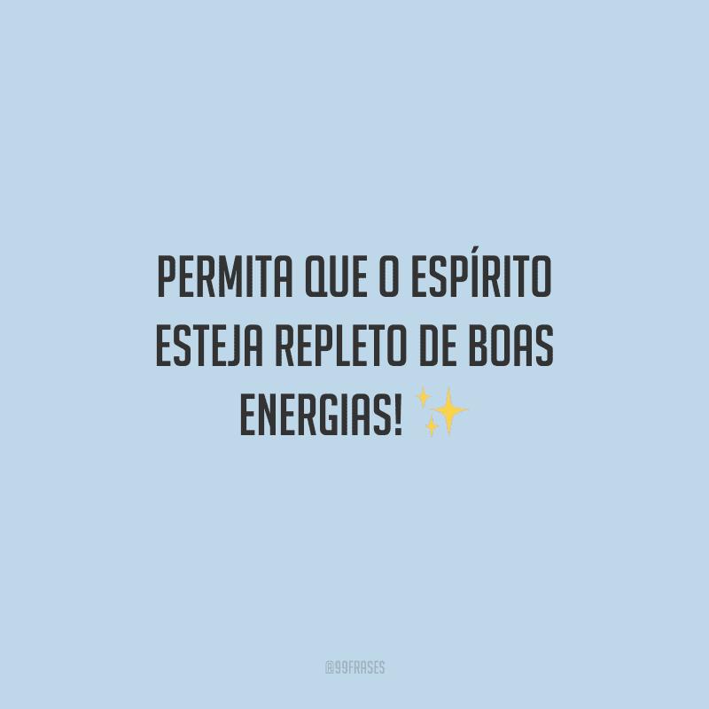 Permita que o espírito esteja repleto de boas energias!