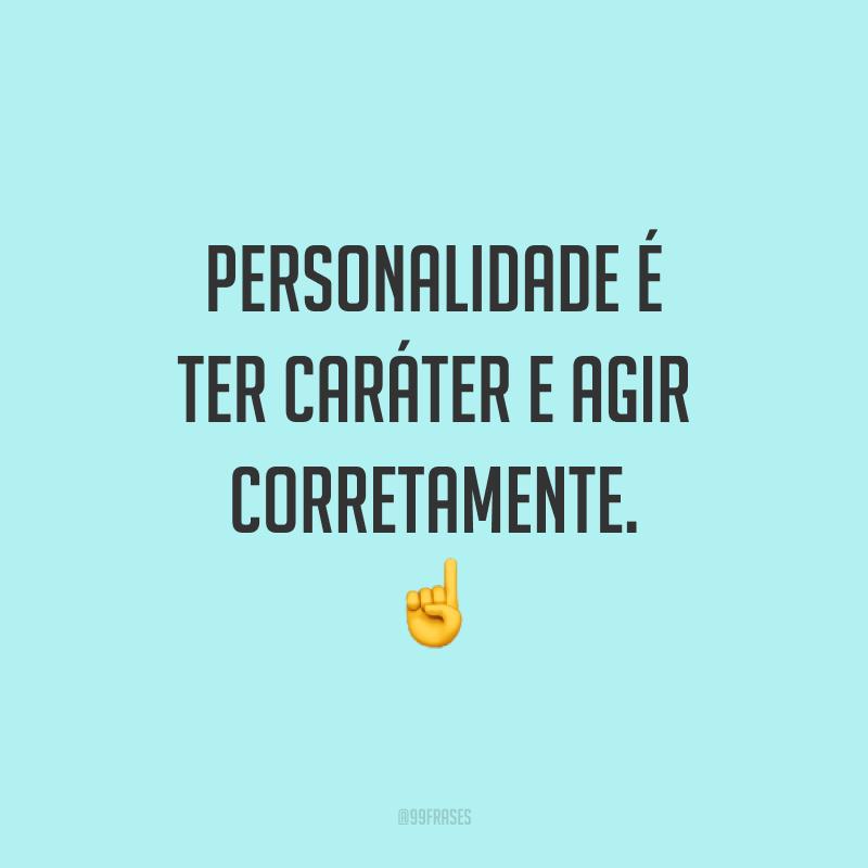 Personalidade é ter caráter e agir corretamente. ☝️