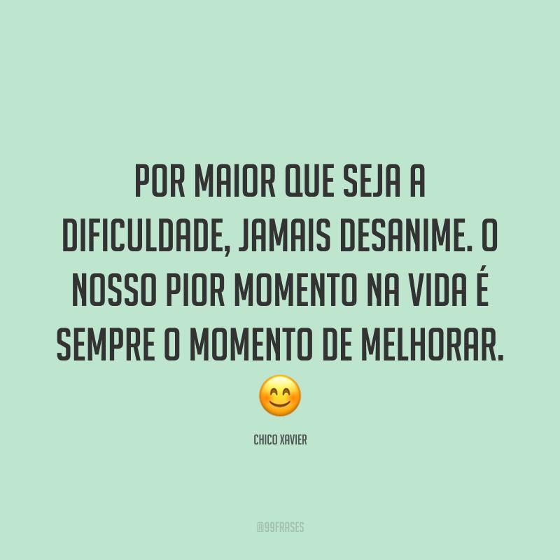 Por maior que seja a dificuldade, jamais desanime. O nosso pior momento na vida é sempre o momento de melhorar. 😊