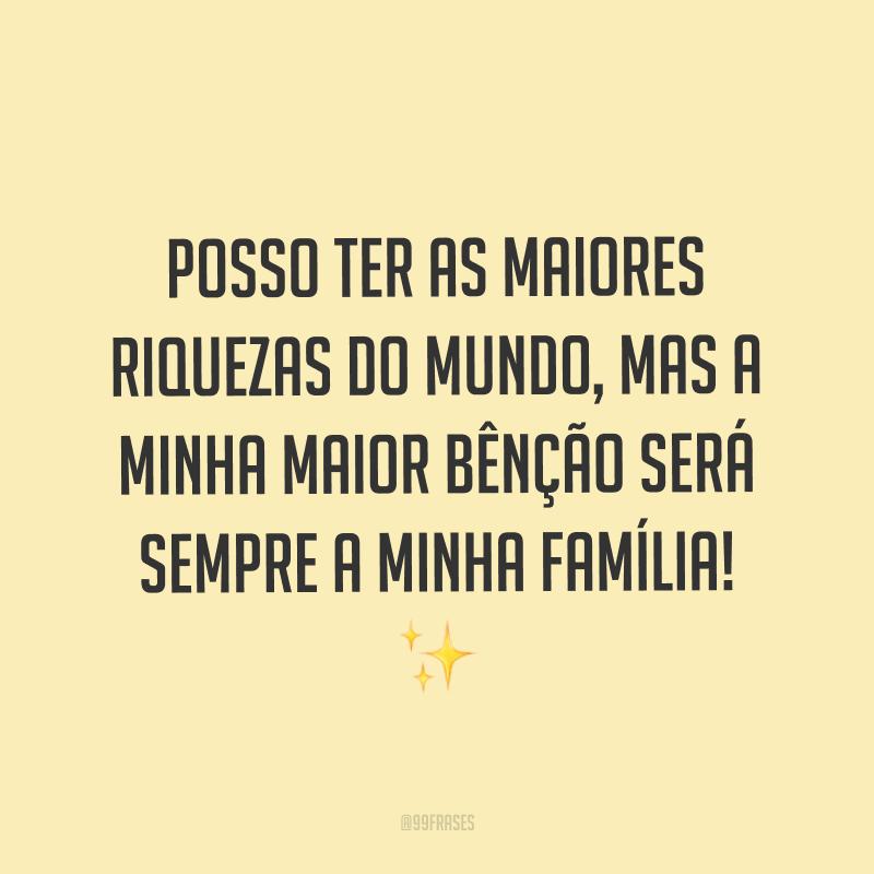 Posso ter as maiores riquezas do mundo, mas a minha maior bênção será sempre a minha família! ✨