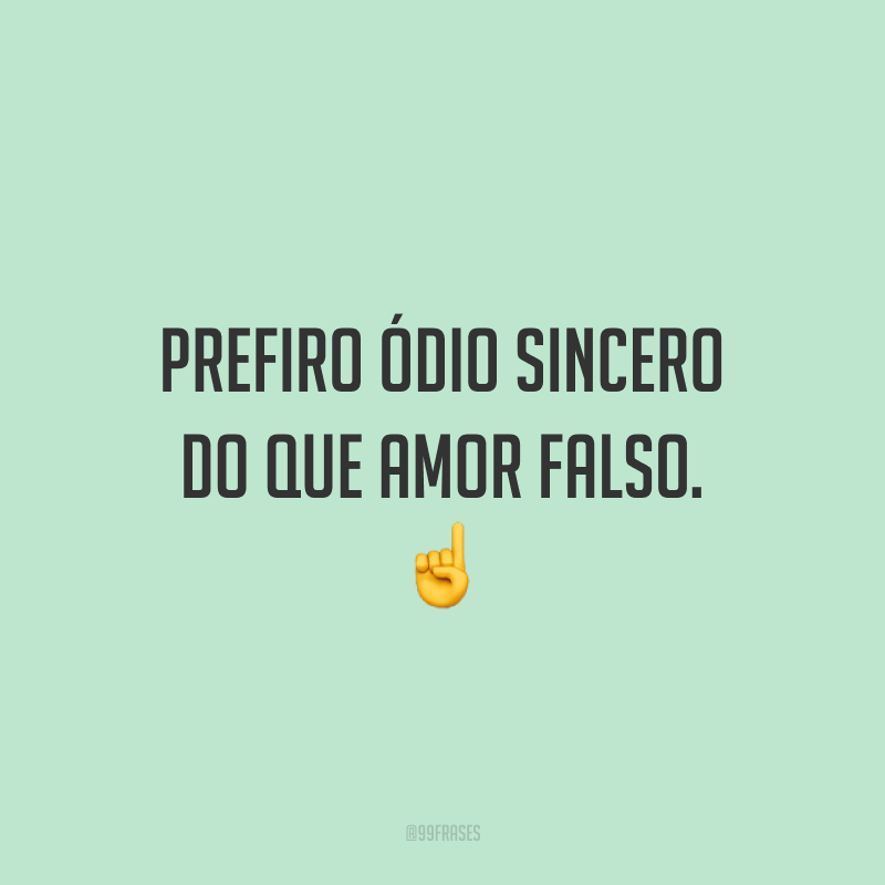Prefiro ódio sincero do que amor falso. ☝️