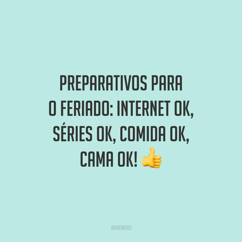 Preparativos para o feriado: internet ok, séries ok, comida ok, cama ok!