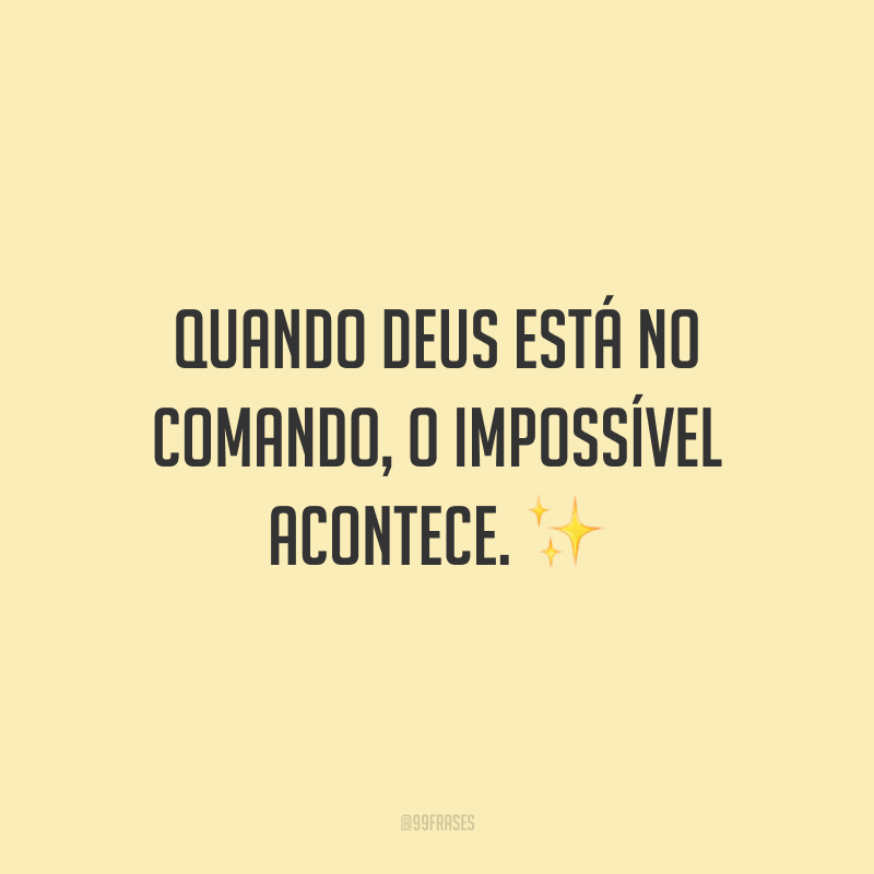 Quando Deus está no comando, o impossível acontece. ✨