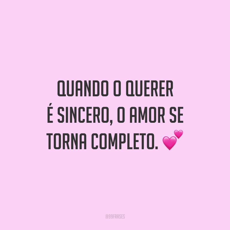 Quando o querer é sincero, o amor se torna completo. 💕