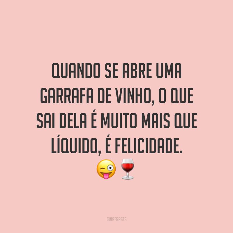 Quando se abre uma garrafa de vinho, o que sai dela é muito mais que líquido, é felicidade. 😜🍷