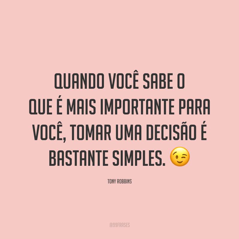 Quando você sabe o que é mais importante para você, tomar uma decisão é bastante simples. 😉