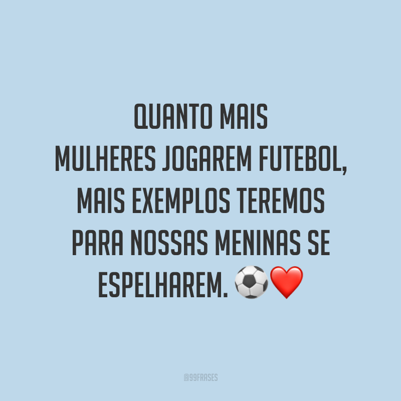 Quanto mais mulheres jogarem futebol, mais exemplos teremos para nossas meninas se espelharem. ⚽️❤️