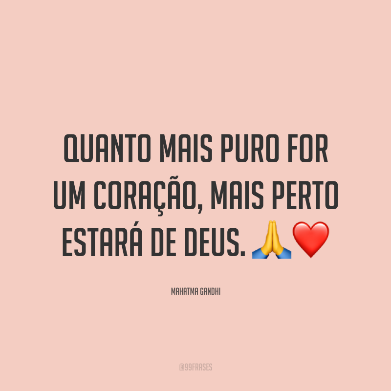 Quanto mais puro for um coração, mais perto estará de Deus. 🙏❤️