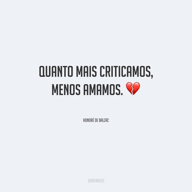 Quanto mais criticamos, menos amamos.