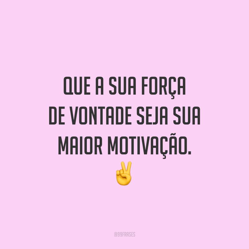 Que a sua força de vontade seja sua maior motivação. ✌️