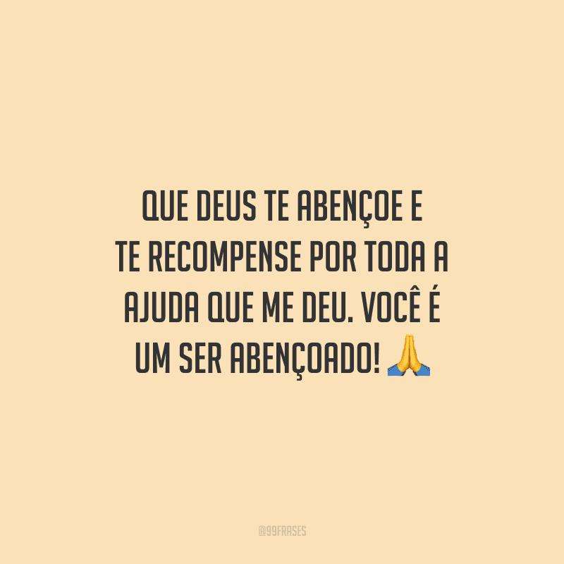 Que Deus te abençoe e te recompense por toda a ajuda que me deu. Você é um ser abençoado! 🙏