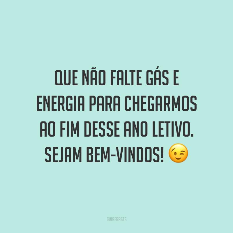 Que não falte gás e energia para chegarmos ao fim desse ano letivo. Sejam bem-vindos! 😉