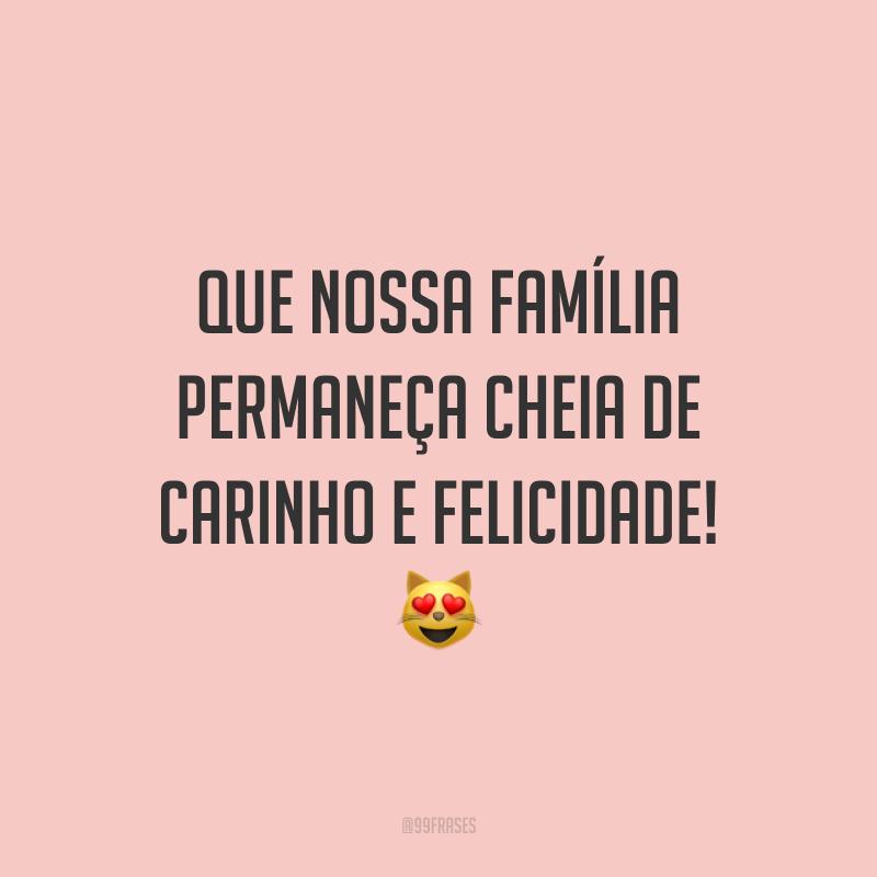 Que nossa família permaneça cheia de carinho e felicidade! 😻