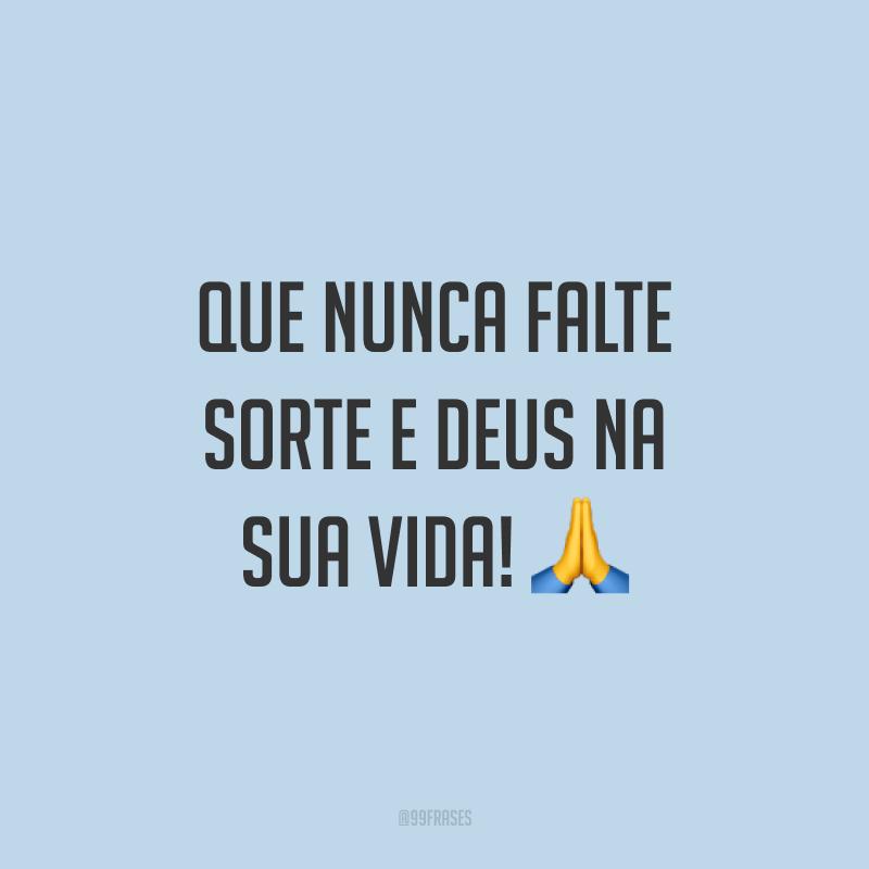 Que nunca falte sorte e Deus na sua vida! 🙏