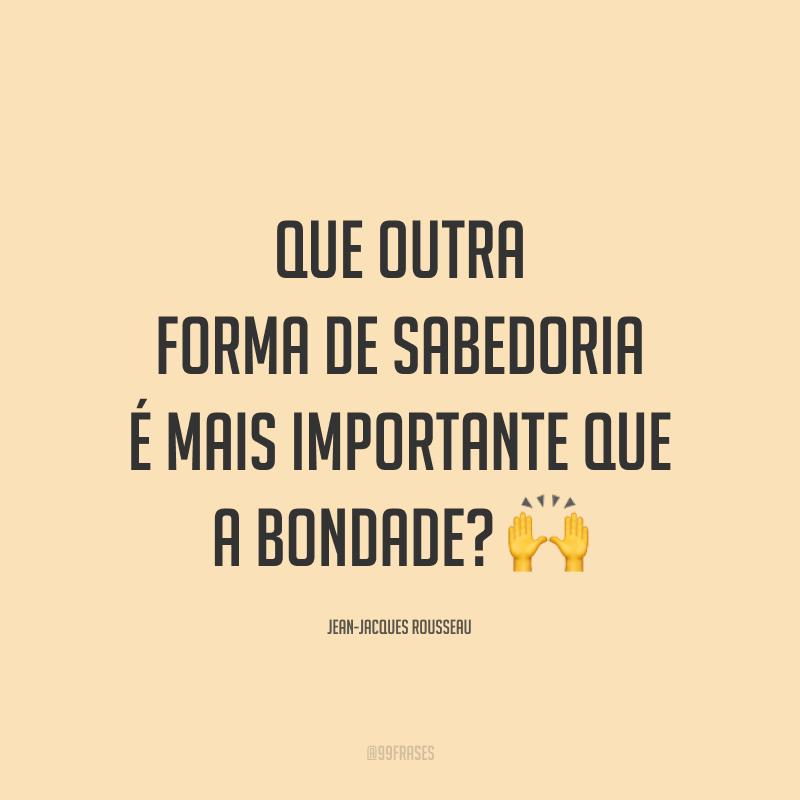 Que outra forma de sabedoria é mais importante que a bondade? 🙌