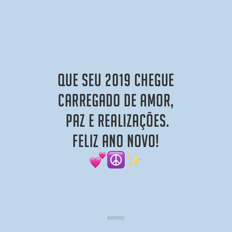 Que seu 2019 chegue carregado de amor, paz e realizações. Feliz Ano Novo!