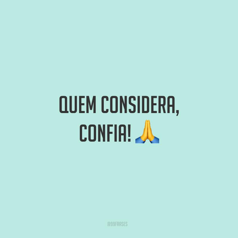 Quem considera, confia! 🙏