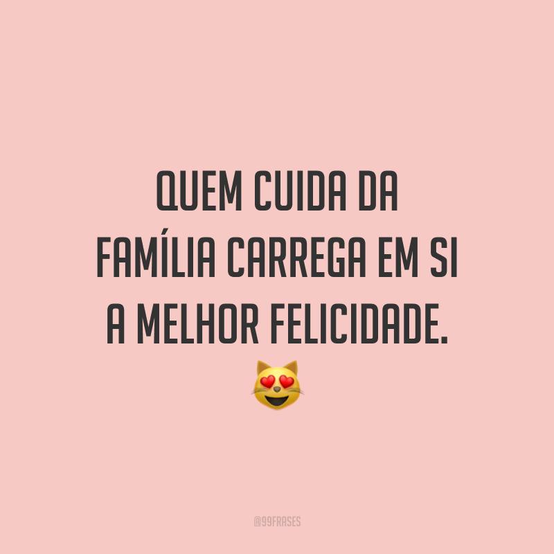 Quem cuida da família carrega em si a melhor felicidade. 😻