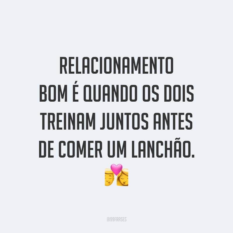 Relacionamento bom é quando os dois treinam juntos antes de comer um lanchão. 💏
