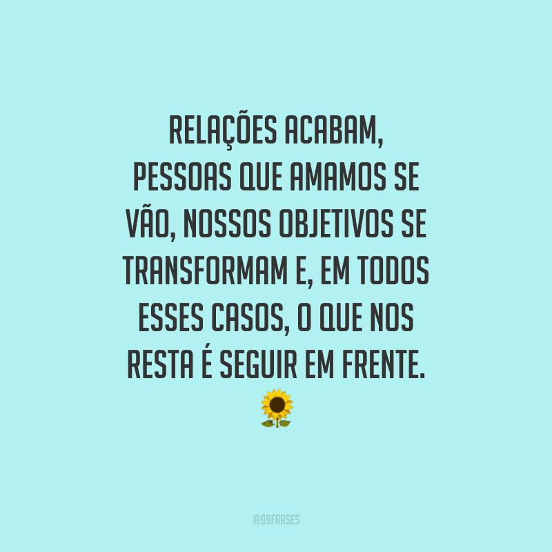 Relações acabam, pessoas que amamos se vão, nossos objetivos se transformam e, em todos esses casos, o que nos resta é seguir em frente. 🌻