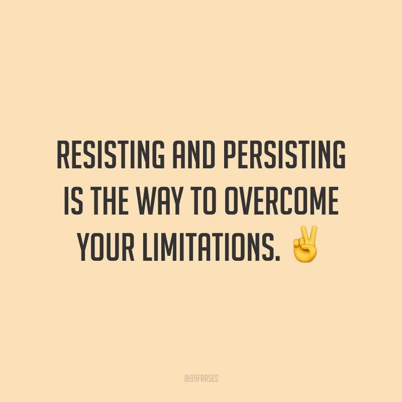 Resisting and persisting is the way to overcome your limitations. ✌️ (Resistir e persistir é o caminho para vencer suas limitações.)