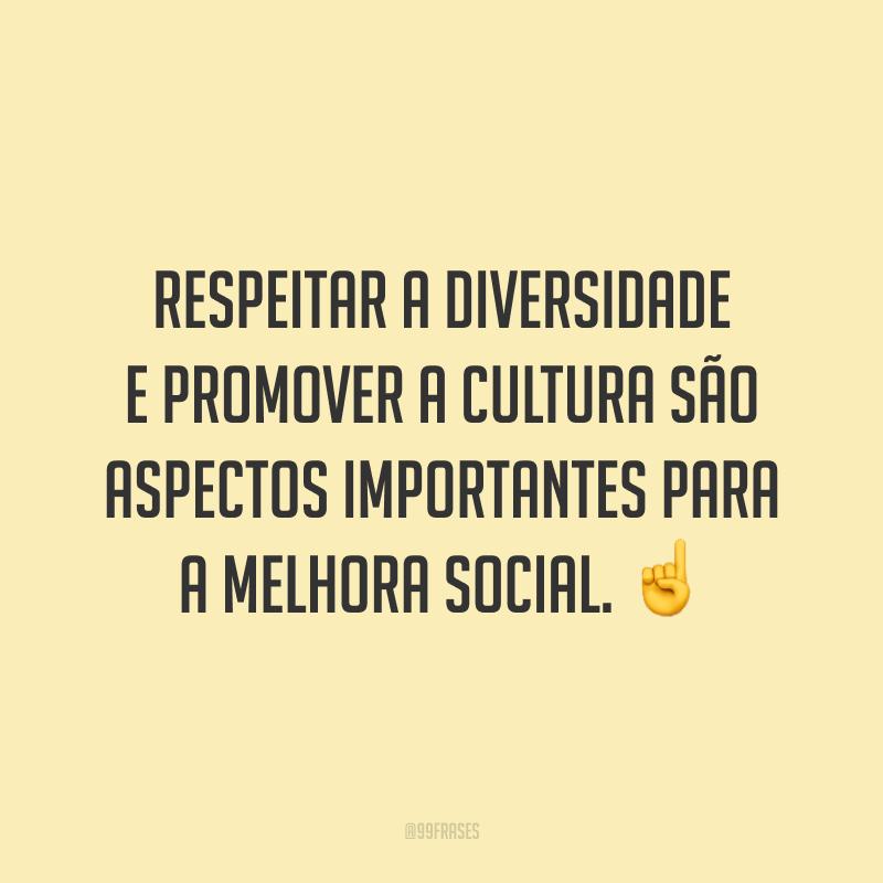 Respeitar a diversidade e promover a cultura são aspectos importantes para a melhora social. ☝️