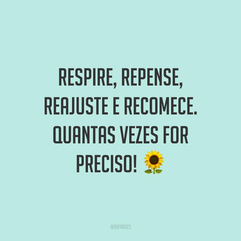 Respire, repense, reajuste e recomece. Quantas vezes for preciso! ?
