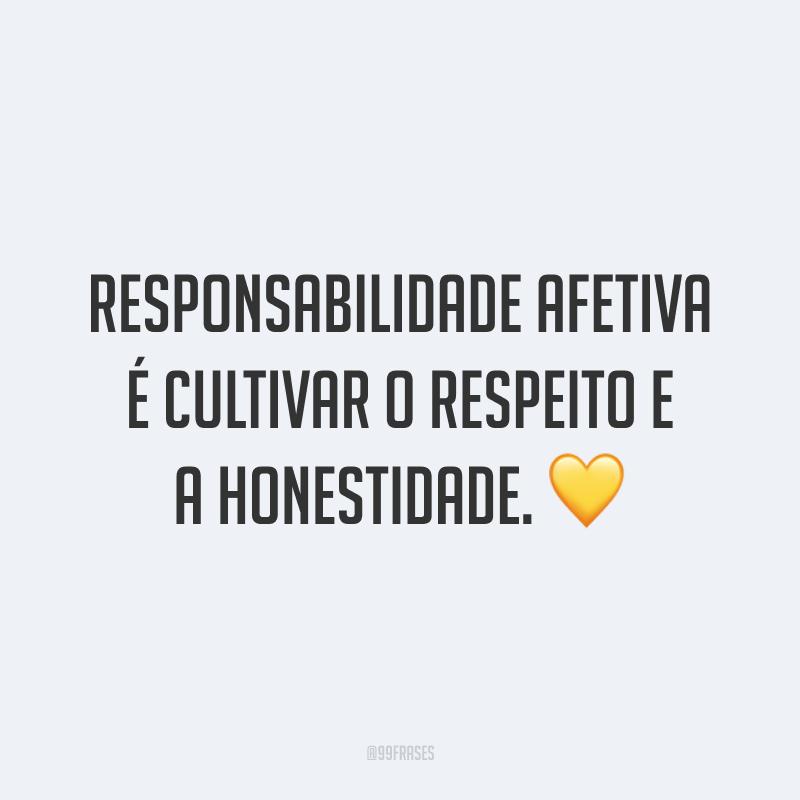 Responsabilidade afetiva é cultivar o respeito e a honestidade. 💛