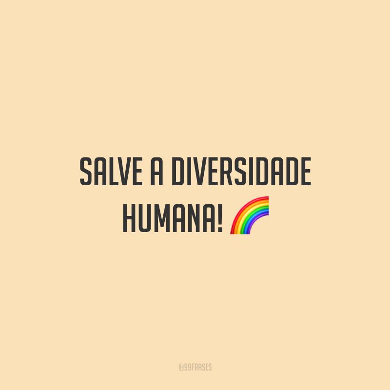 Salve a diversidade humana!