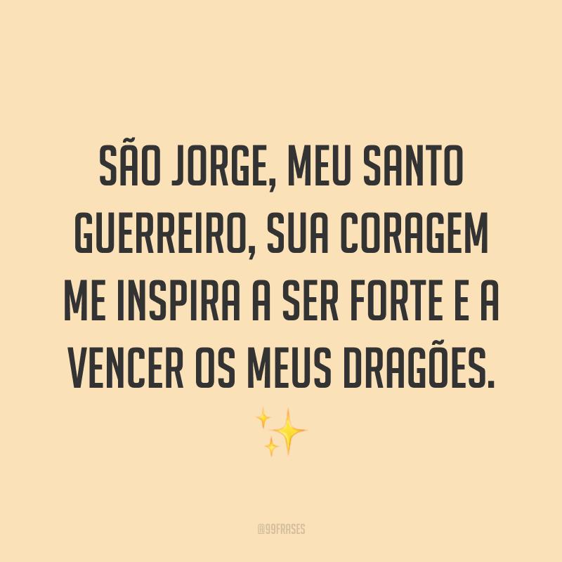 São Jorge, meu santo guerreiro, sua coragem me inspira a ser forte e a vencer os meus dragões. ✨