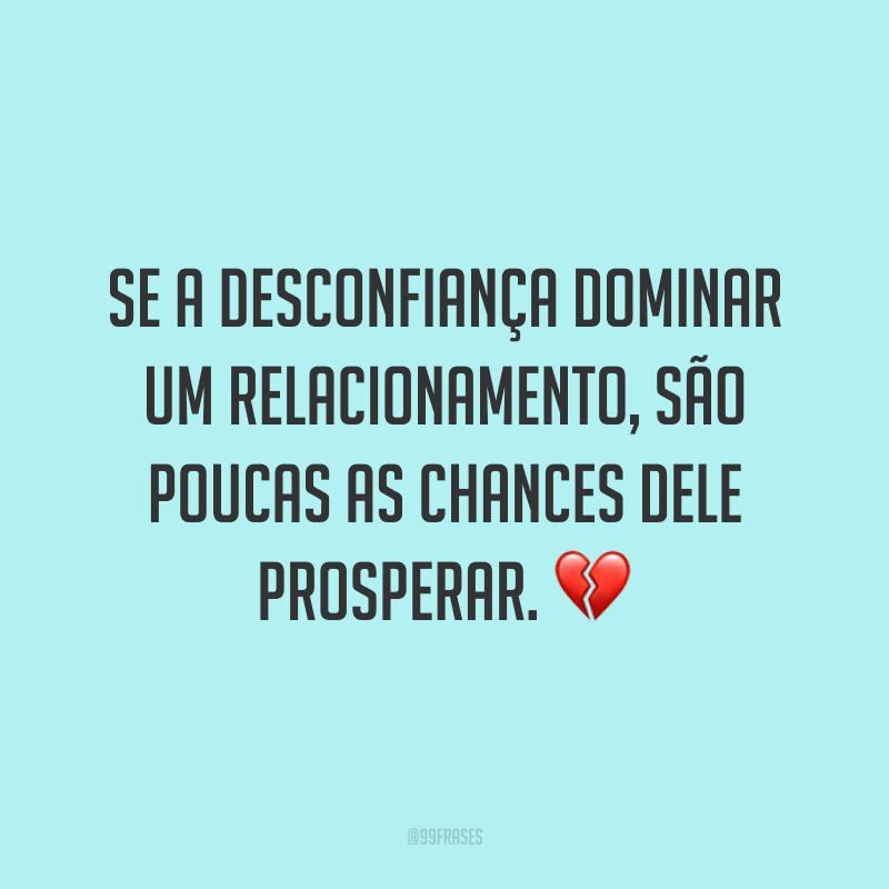 Se a desconfiança dominar um relacionamento, são poucas as chances dele prosperar. 💔