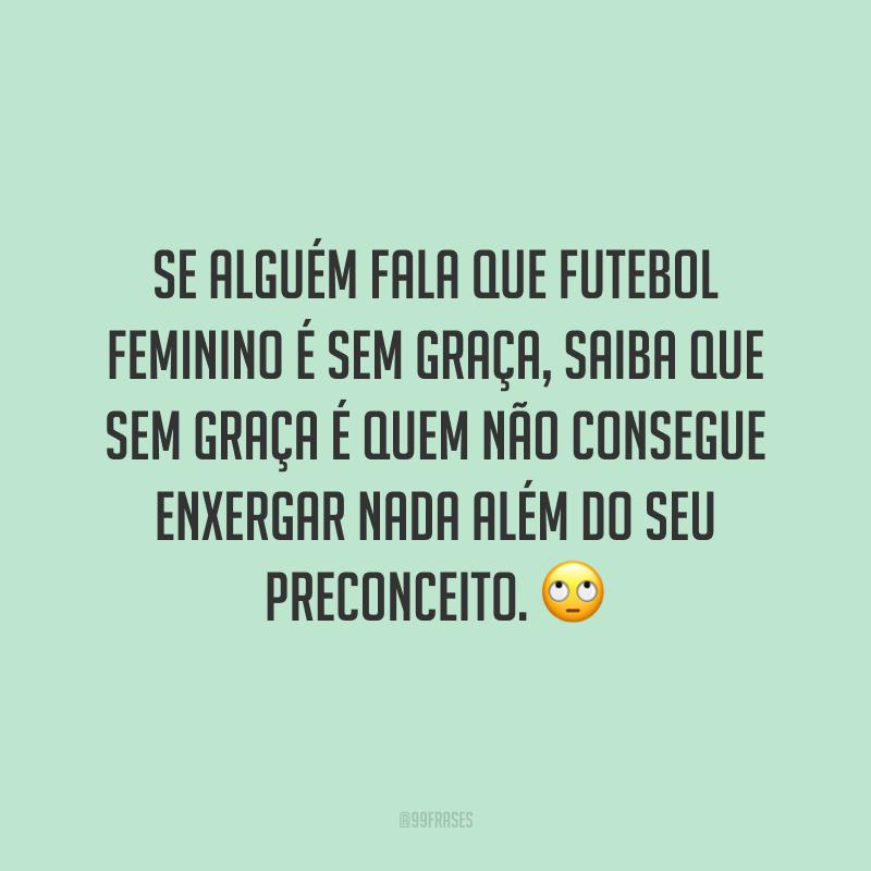 Se alguém fala que futebol feminino é sem graça, saiba que sem graça é quem não consegue enxergar nada além do seu preconceito. 🙄