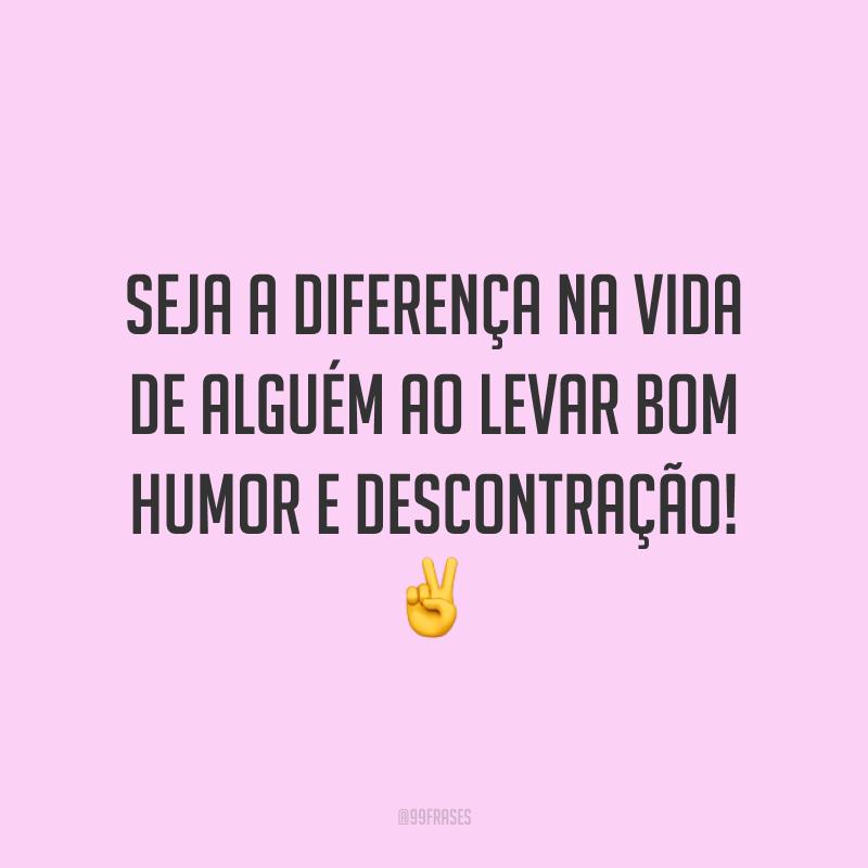 Seja a diferença na vida de alguém ao levar bom humor e descontração! ✌️