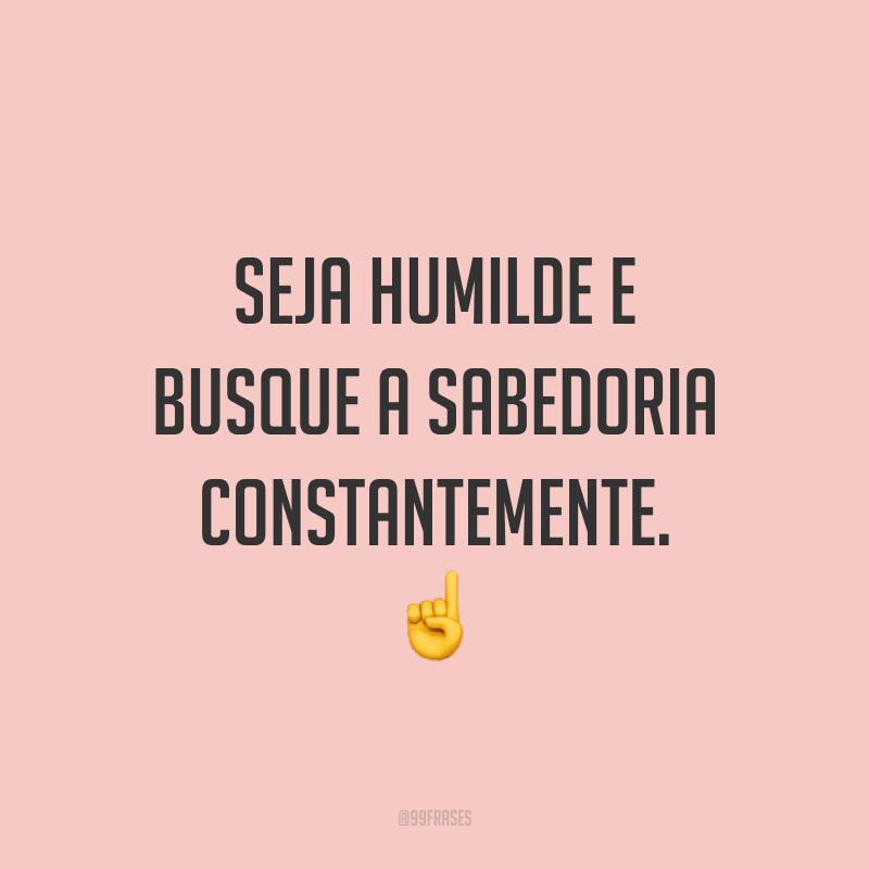 Seja humilde e busque a sabedoria constantemente. ☝️