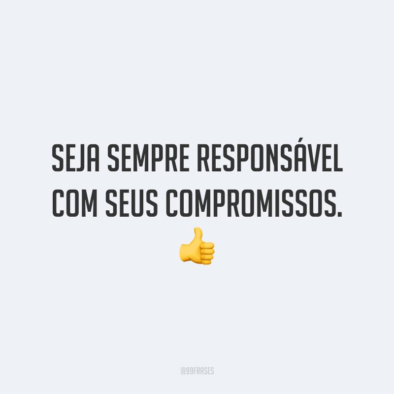 Seja sempre responsável com seus compromissos. 👍