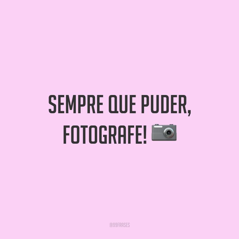 Sempre que puder, fotografe! 📷