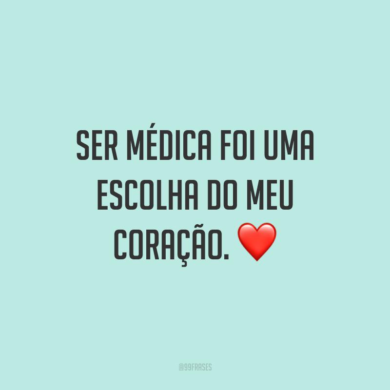 Ser médica foi uma escolha do meu coração. ❤