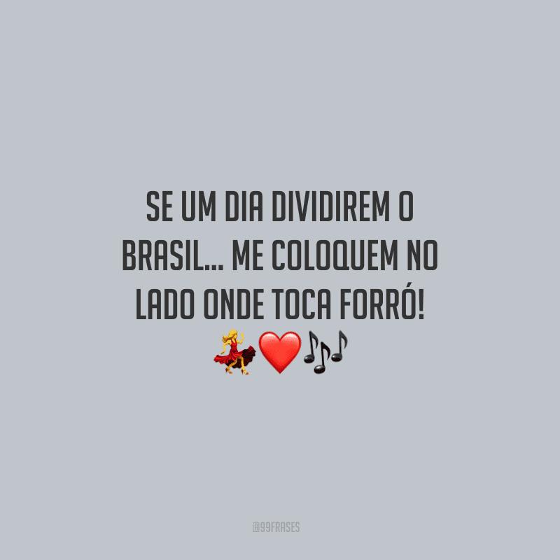 Se um dia dividirem o Brasil… me coloquem no lado onde toca forró!