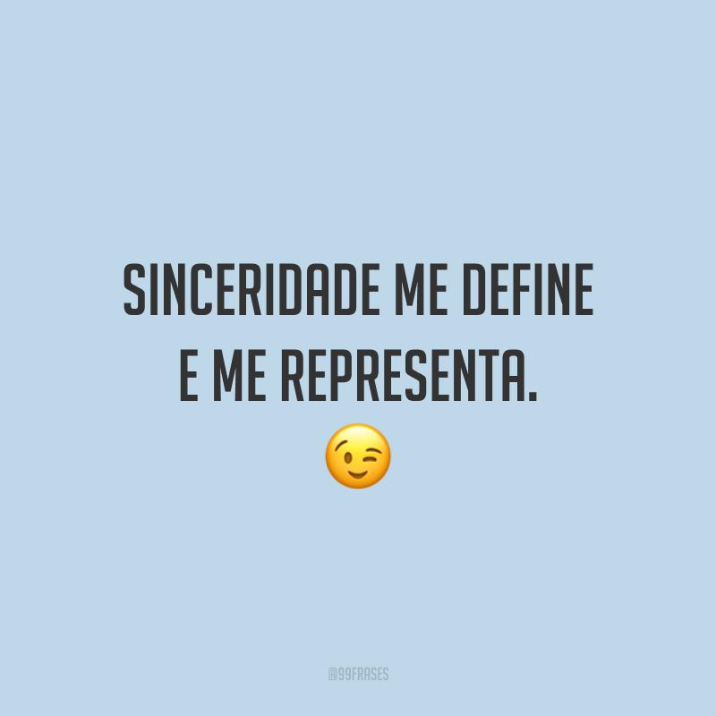 Sinceridade me define e me representa. 😉