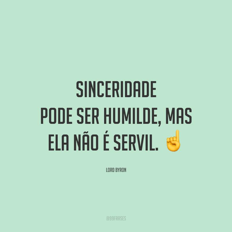 Sinceridade pode ser humilde, mas ela não é servil. ☝️