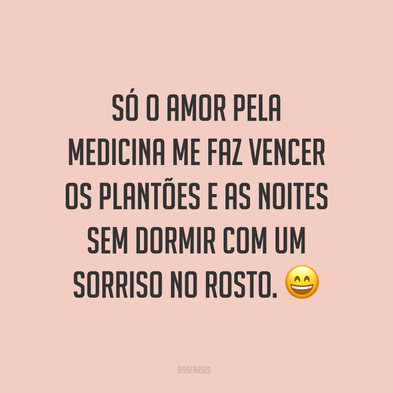 Só o amor pela medicina me faz vencer os plantões e as noites sem dormir com um sorriso no rosto. 😄