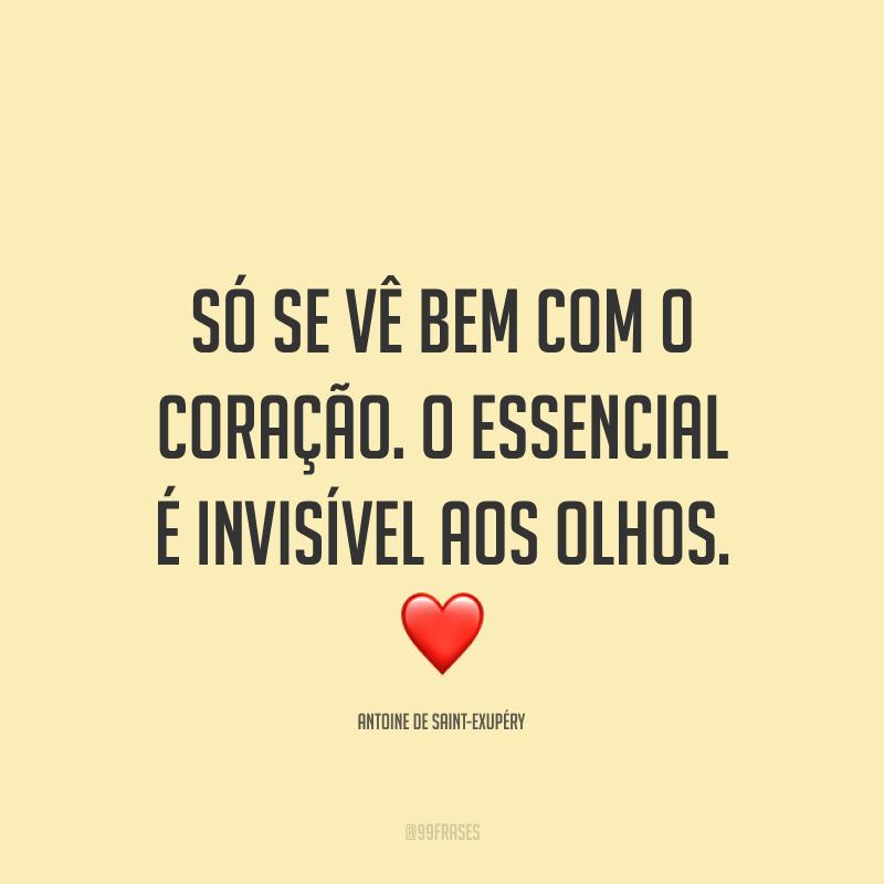 Só se vê bem com o coração. O essencial é invisível aos olhos. ❤