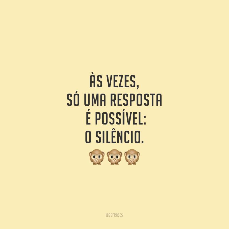 Às vezes, só uma resposta é possível: o silêncio.
