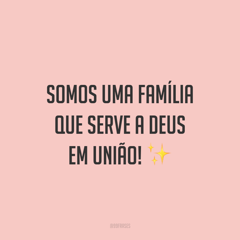 Somos uma família que serve a Deus em união! ✨