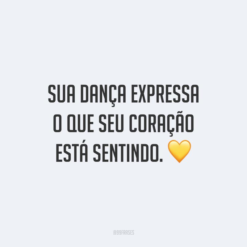 Sua dança expressa o que seu coração está sentindo. 💛